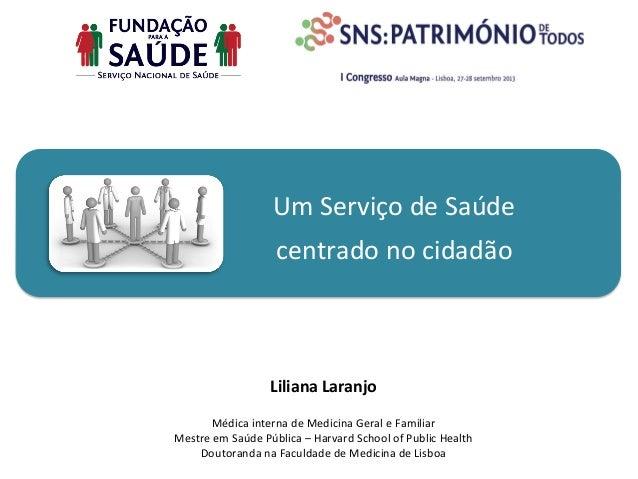 Um  Serviço  de  Saúde   centrado  no  cidadão   Liliana  Laranjo      Médica  interna  de  Medi...