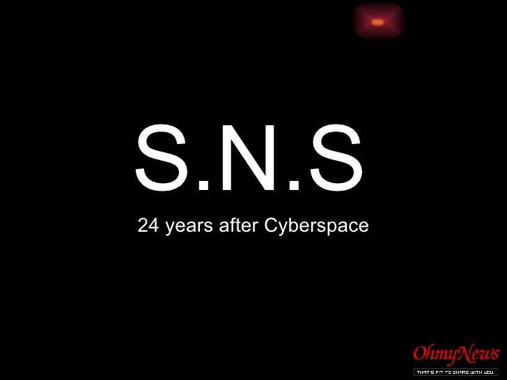 <ul><li>S.N.S   </li></ul><ul><li>24 years after Cyberspace </li></ul>