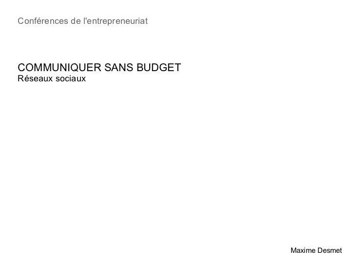 Conférences de lentrepreneuriatCOMMUNIQUER SANS BUDGETRéseaux sociaux                                   Maxime Desmet