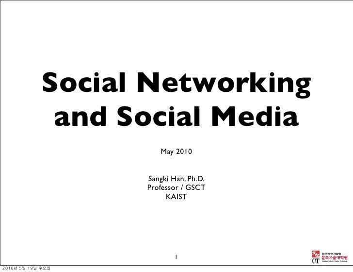 Social Networking  and Social Media          May 2010         Sangki Han, Ph.D.       Professor / GSCT            KAIST   ...