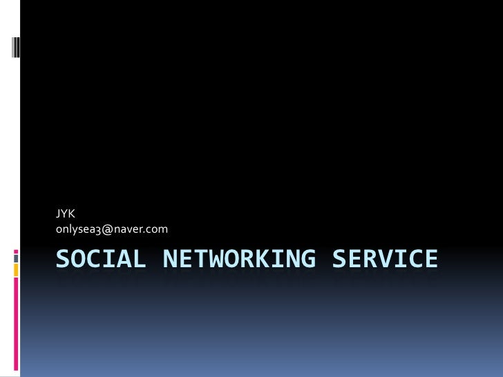 Social Networking Service<br />JYK<br />onlysea3@naver.com<br />