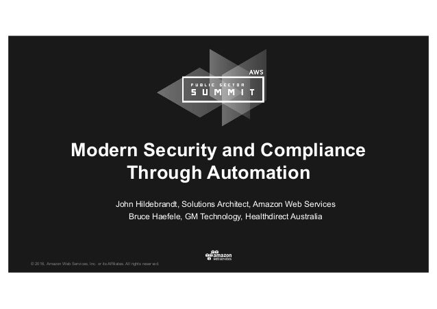 © 2016, Amazon Web Services, Inc. or its Affiliates. All rights reserved. Modern Security and Compliance Through Automatio...