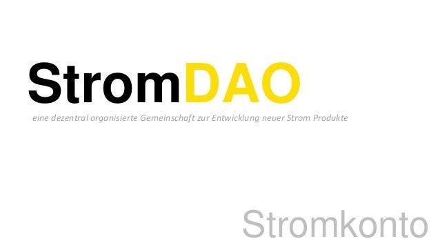 StromDAOeine dezentral organisierte Gemeinschaft zur Entwicklung neuer Strom Produkte Stromkonto