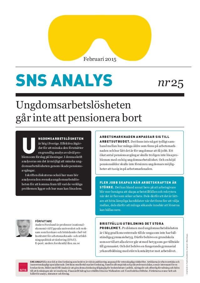 SNS ANALYS nr25 Ungdomsarbetslösheten går inte att pensionera bort U NGDOMSARBETSLÖSHETEN är hög i Sverige. Effektiva åtg...