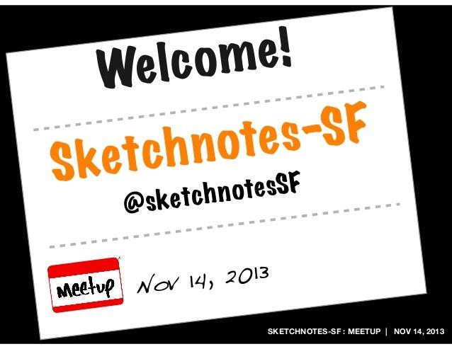 e! lc om We Ske  -SF ote s ch n t @  ote sSF ketc h n s  14, 2013 Nov SKETCHNOTES-SF : MEETUP | NOV 14, 2013