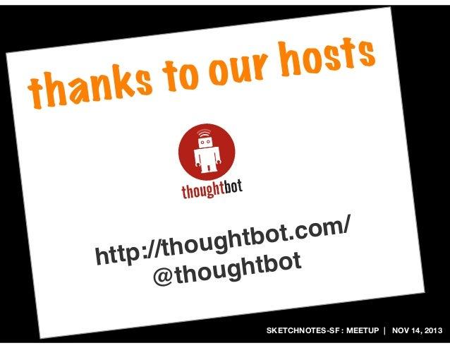 n ks tha  o sts ur h to o  t.com/ ghtbo ://thou http ghtbot thou @ SKETCHNOTES-SF : MEETUP   NOV 14, 2013