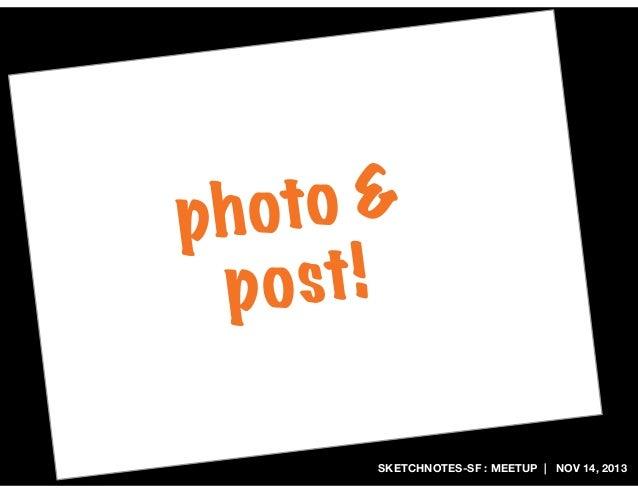 to & ph o st ! po SKETCHNOTES-SF : MEETUP   NOV 14, 2013