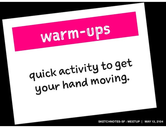 SKETCHNOTES-SF : MEETUP | MAY 13, 2104 quick activity to get your hand moving. warm-ups