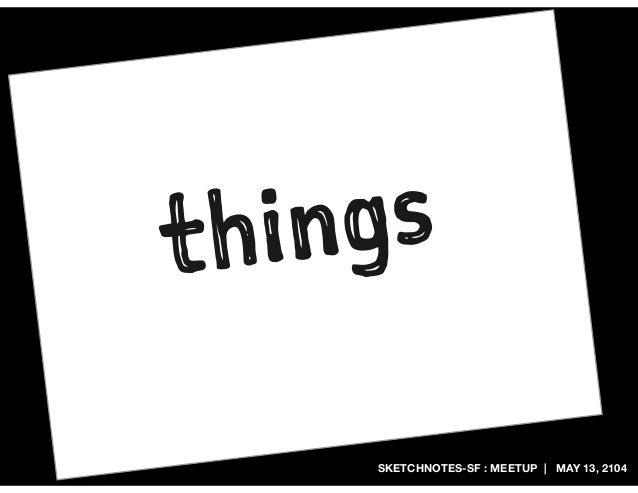 SKETCHNOTES-SF : MEETUP | MAY 13, 2104 things