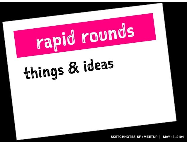 SKETCHNOTES-SF : MEETUP | MAY 13, 2104 rapid rounds things & ideas