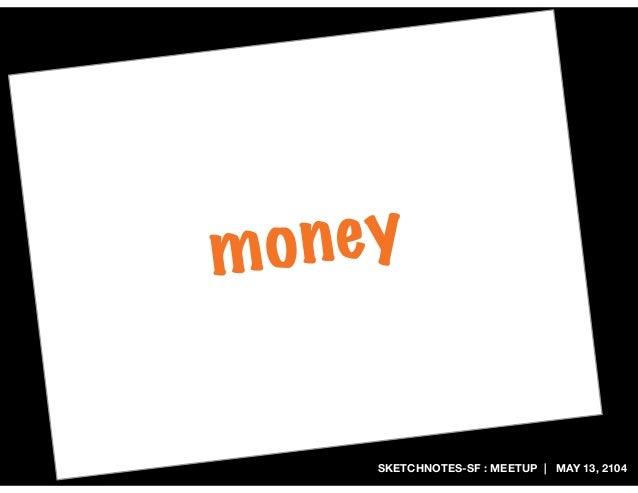 SKETCHNOTES-SF : MEETUP | MAY 13, 2104 money