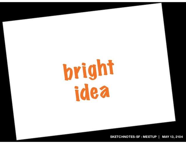 SKETCHNOTES-SF : MEETUP | MAY 13, 2104 bright idea