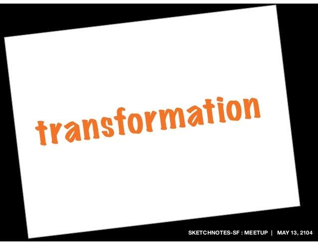 SKETCHNOTES-SF : MEETUP | MAY 13, 2104 transformation