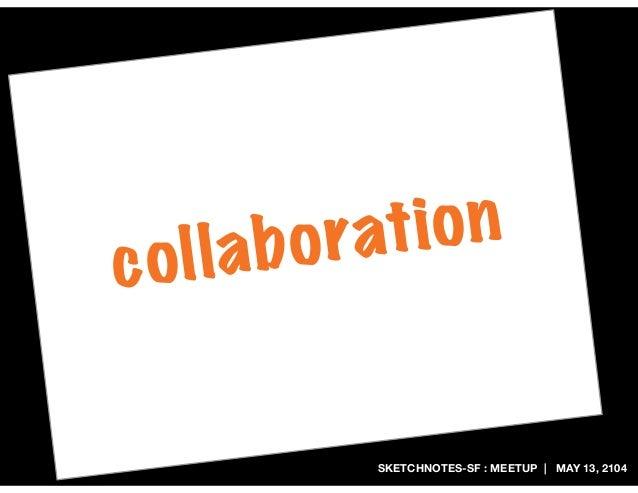 SKETCHNOTES-SF : MEETUP | MAY 13, 2104 collaboration