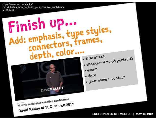 SKETCHNOTES-SF : MEETUP | MAY 13, 2104 Finish up... https://www.ted.com/talks/ david_kelley_how_to_build_your_creative_con...