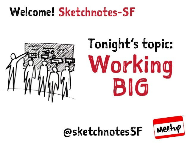SKETCHNOTES-SF : MEETUP | MAR 23, 2015 Sketchnotes-SFWelcome! Tonight's topic: Working BIG @sketchnotesSF