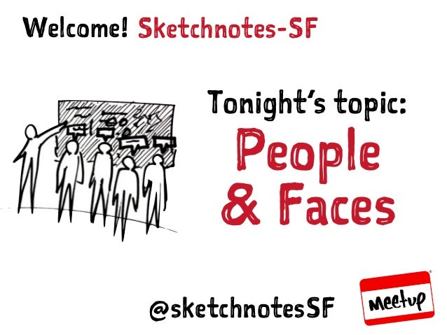 SKETCHNOTES-SF : MEETUP | APR 29, 2015 Sketchnotes-SFWelcome! Tonight's topic: People & Faces @sketchnotesSF