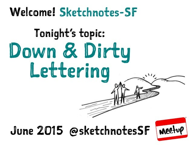 SKETCHNOTES-SF : MEETUP | JUN 16, 2015 Sketchnotes-SFWelcome! Tonight's topic: Down & Dirty Lettering June 2015 @sketchnot...