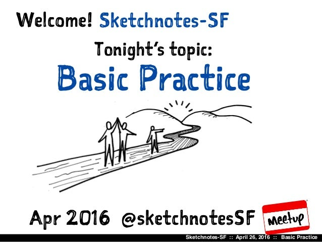 Sketchnotes-SF :: April 26, 2016 :: Basic Practice Sketchnotes-SFWelcome! Tonight's topic: Basic Practice Apr 2016 @sketch...