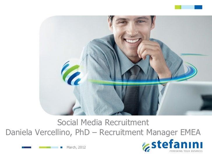 Social Media RecruitmentDaniela Vercellino, PhD – Recruitment Manager EMEA               March, 2012