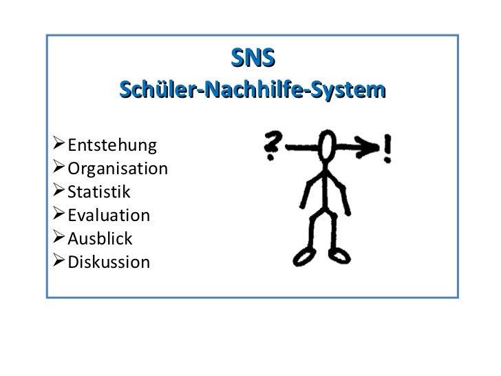 <ul><li>SNS </li></ul><ul><li>Schüler-Nachhilfe-System </li></ul><ul><li>Entstehung </li></ul><ul><li>Organisation </li></...