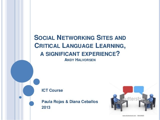 SOCIAL NETWORKING SITES ANDCRITICAL LANGUAGE LEARNING, A SIGNIFICANT EXPERIENCE?               ANDY HALVORSEN  ICT Course ...