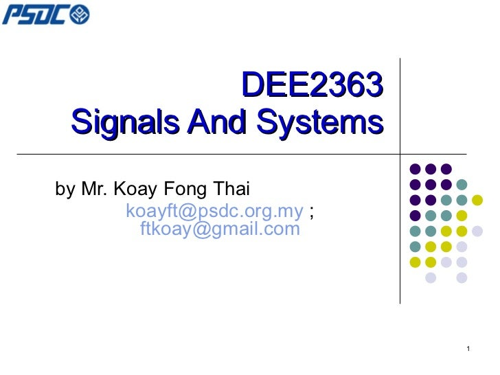 DEE2363 Signals And Systems by Mr. Koay Fong Thai [email_address]  ;  [email_address]