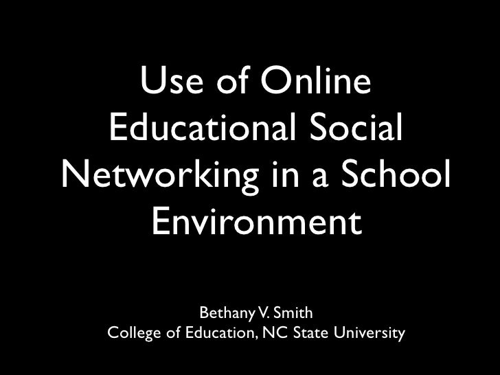 Use of Online   Educational Social Networking in a School     Environment                 Bethany V. Smith   College of Ed...