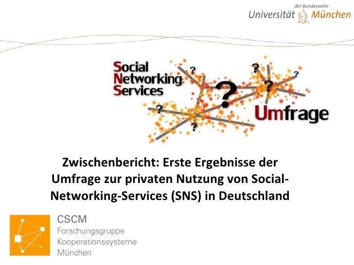 Zwischenbericht: Erste Ergebnisse der Umfrage zur privaten Nutzung von Social-Networking-Services (SNS) in Deutschland