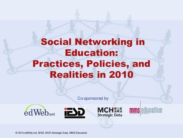 Co-sponsored by © 2010 edWeb.net, IESD, MCH Strategic Data, MMS Education Social Networking in Education: Practices, Polic...