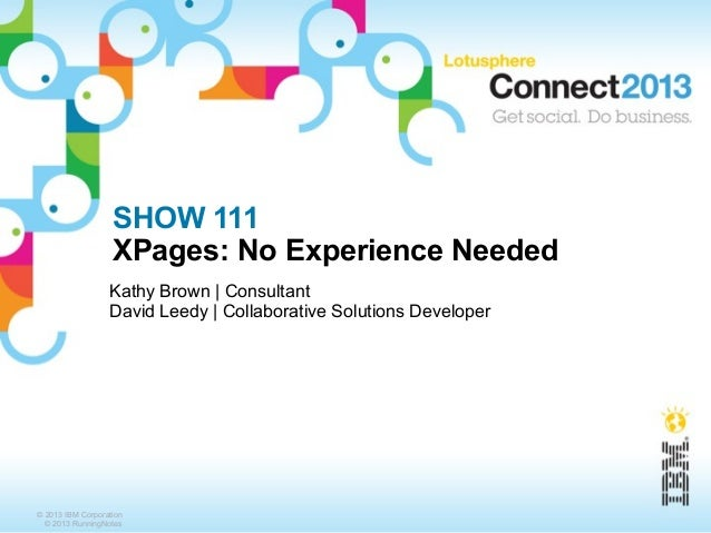 SHOW 111                   XPages: No Experience Needed                  Kathy Brown | Consultant                  David L...