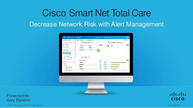Cisco Confidential 1© 2015 Cisco and/or its affiliates. All rights reserved. Cisco Smart Net Total Care Decrease Network R...