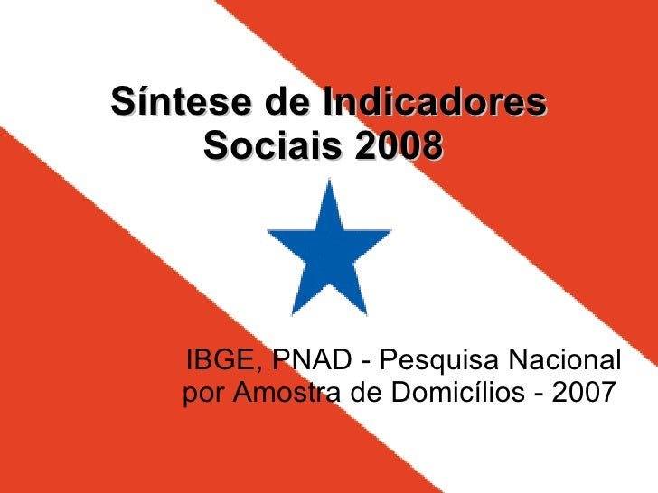 Síntese de Indicadores Sociais 2008   IBGE, PNAD - Pesquisa Nacional por Amostra de Domicílios - 2007