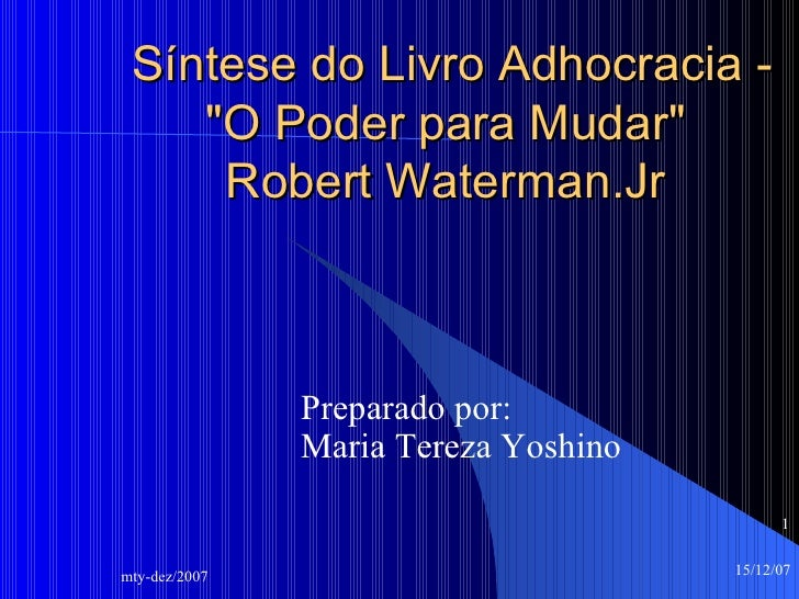 """Síntese do Livro Adhocracia - """"O Poder para Mudar""""  Robert Waterman.Jr  Preparado por: Maria Tereza Yoshino"""