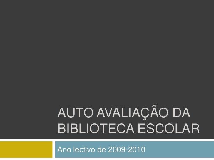 Auto avaliação da biblioteca escolar<br />Ano lectivo de 2009-2010<br />