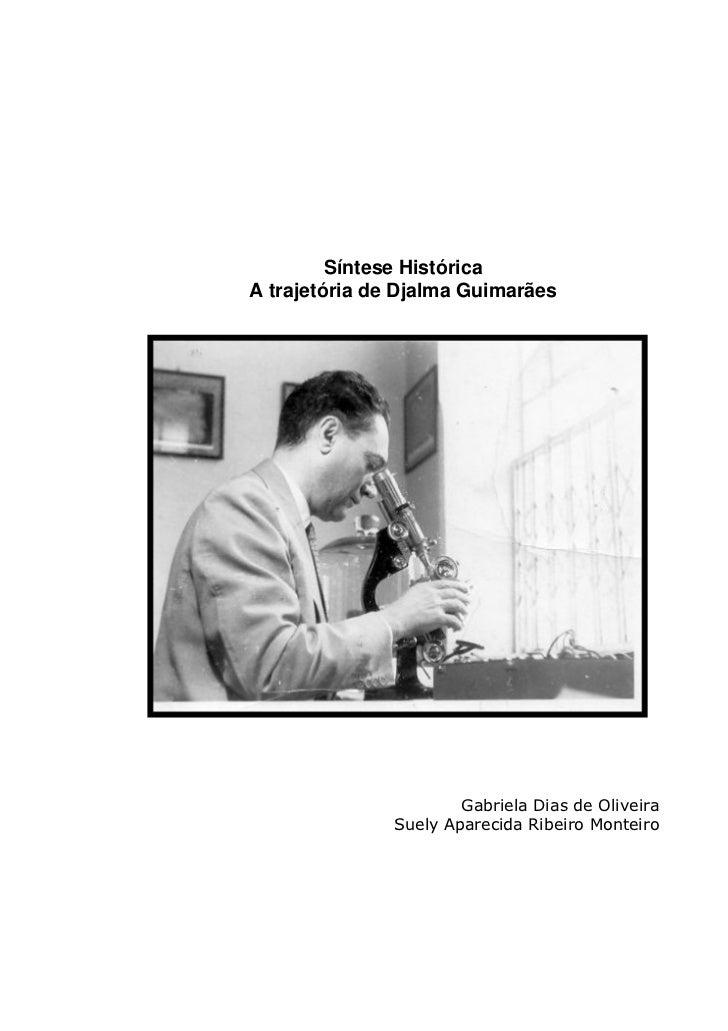 Síntese HistóricaA trajetória de Djalma Guimarães                       Gabriela Dias de Oliveira               Suely Apar...