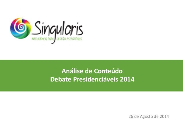 Análise de Conteúdo Debate Presidenciáveis 2014 26 de Agosto de 2014