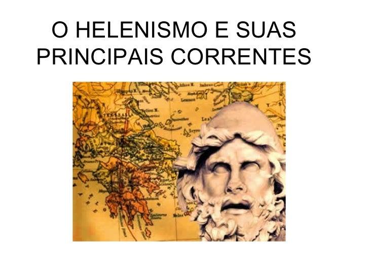 O HELENISMO E SUASPRINCIPAIS CORRENTES