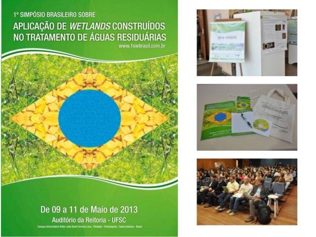 Síntese- Presentes = 142 wetlanianos- Universidades = 18- Empresas = 10- Instituições = 8- Estados brasileiros = 12