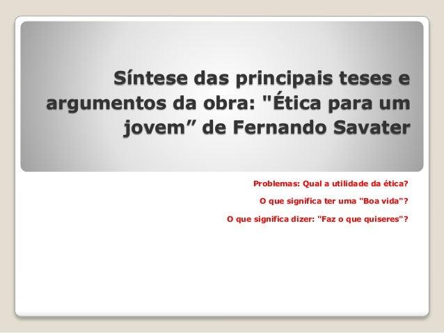 """Síntese das principais teses e argumentos da obra: """"Ética para um jovem"""" de Fernando Savater Problemas: Qual a utilidade d..."""