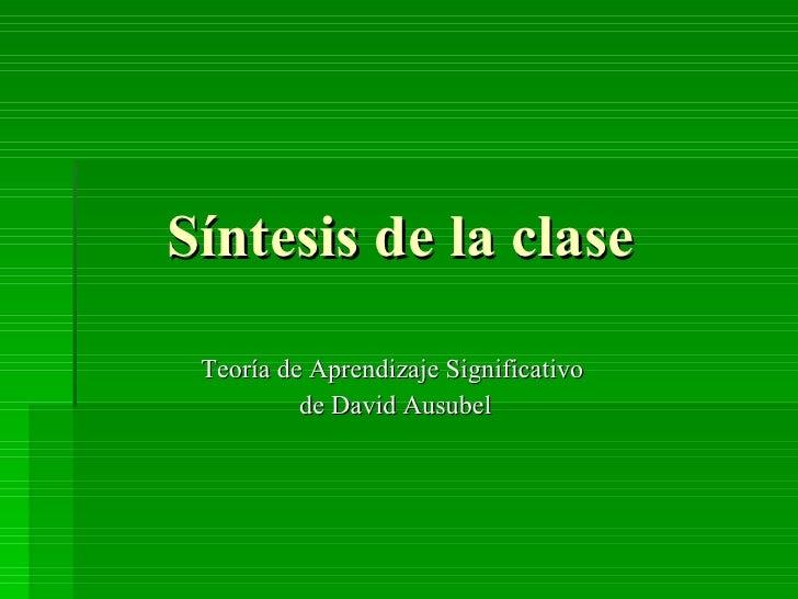 Síntesis de la clase Teoría de Aprendizaje Significativo  de David Ausubel