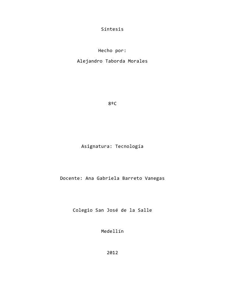 Síntesis             Hecho por:      Alejandro Taborda Morales                 8ºC       Asignatura: TecnologíaDocente: An...