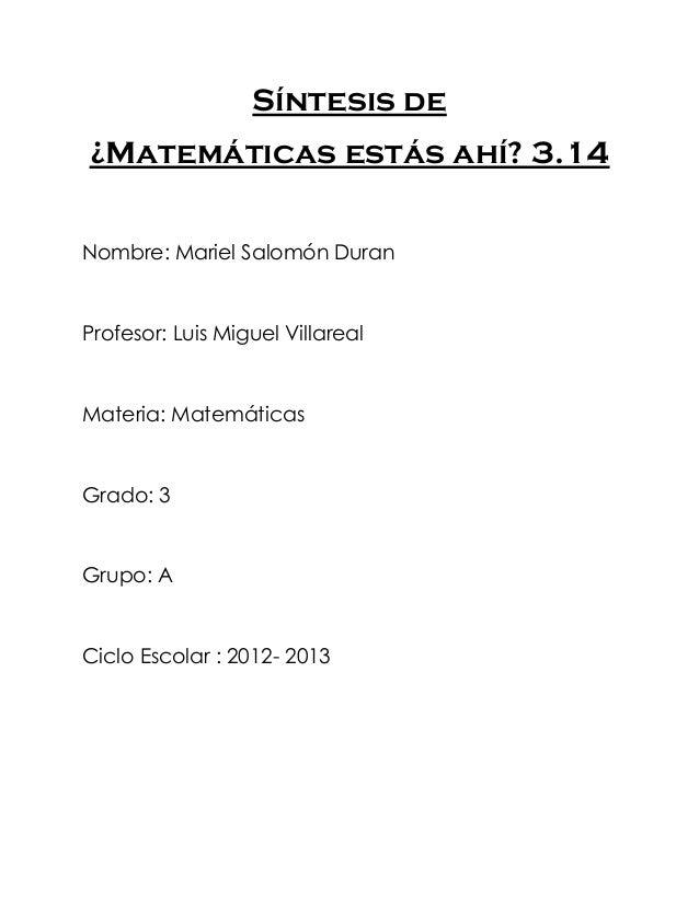 Síntesis de¿Matemáticas estás ahí? 3.14Nombre: Mariel Salomón DuranProfesor: Luis Miguel VillarealMateria: MatemáticasGrad...