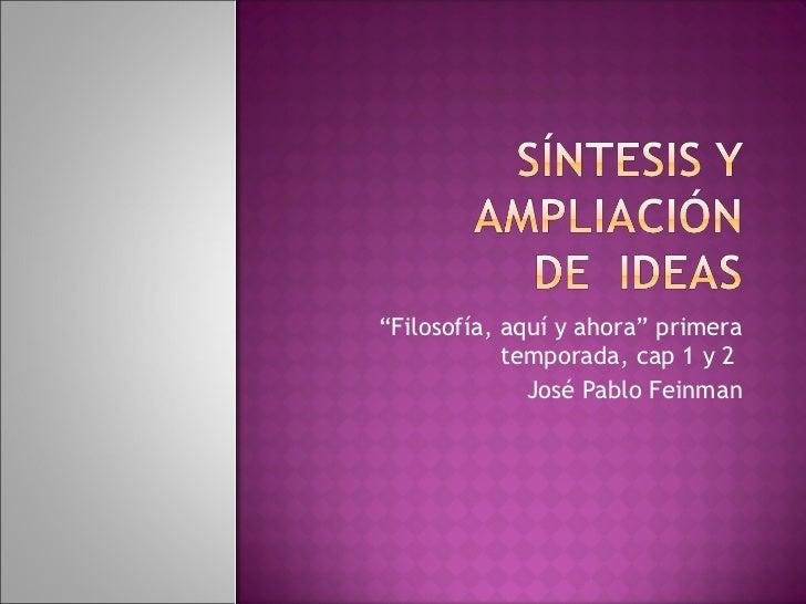 """"""" Filosofía, aquí y ahora"""" primera temporada, cap 1 y 2  José Pablo Feinman"""