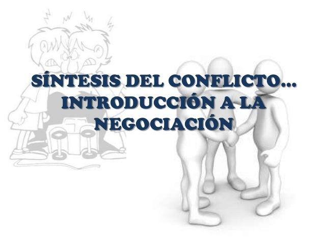 SÍNTESIS DEL CONFLICTO…INTRODUCCIÓN A LANEGOCIACIÓN