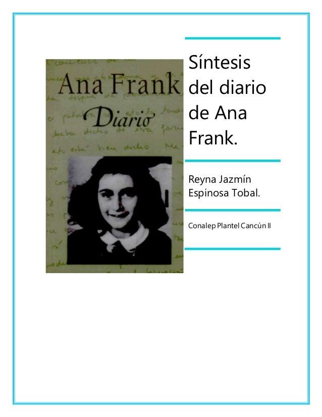 Síntesis del diario de Ana Frank. Reyna Jazmín Espinosa Tobal. Conalep Plantel Cancún II