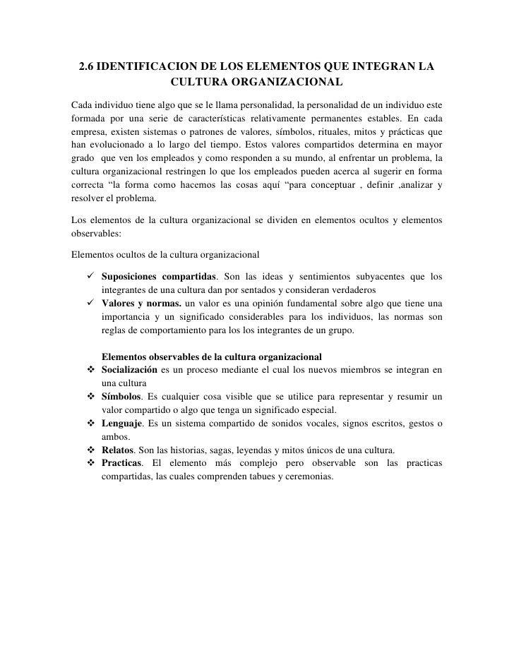 2.6 IDENTIFICACION DE LOS ELEMENTOS QUE INTEGRAN LA CULTURA ORGANIZACIONAL<br />Cada individuo tiene algo que se le llama ...