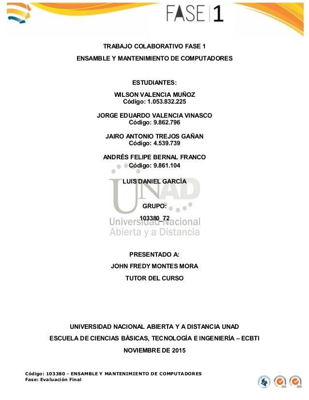 TRABAJO COLABORATIVO FASE 1 ENSAMBLE Y MANTENIMIENTO DE COMPUTADORES ESTUDIANTES: WILSON VALENCIA MUÑOZ Código: 1.053.832....