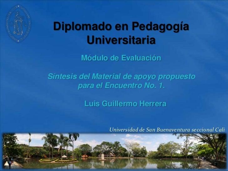 Diplomado en Pedagogía Universitaria<br />Módulo de Evaluación<br />Síntesis del Material de apoyo propuesto para el Encue...