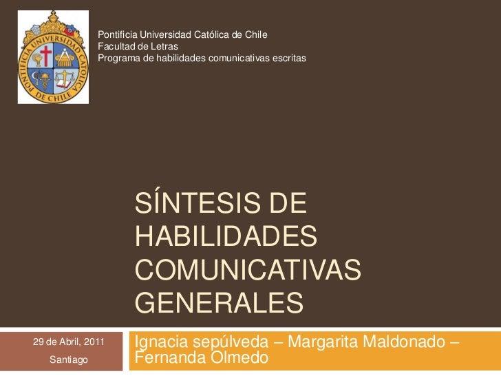 Síntesis de habilidades comunicativas generales<br />Ignacia sepúlveda – Margarita Maldonado – Fernanda Olmedo<br />Pontif...